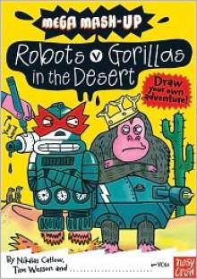 Mega Mash-Up: Robots vs. Gorillas in the Desert - Nikalas Catlow, Tim Wesson