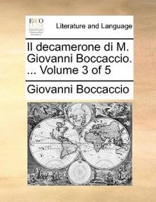 Il Decamerone Di M. Giovanni Boccaccio. ... Volume 3 of 5 - Giovanni Boccaccio