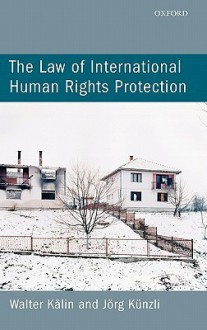 The Law of International Human Rights Protection - Walter Kalin, Jörg Künzli