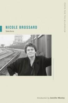 Nicole Brossard: Selections - Nicole Brossard, Jennifer Moxley