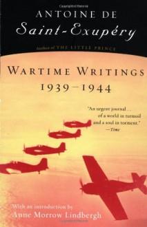 Wartime Writings 1939-1944 - Antoine de Saint-Exupéry, Norah Purcell, Anne Morrow Lindbergh