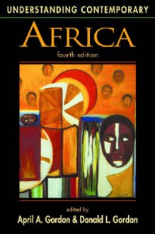 Understanding Contemporary Africa (Understanding: Introductions to the States and Regions of the Contemporary World) - April A. Gordon, Donald L. Gordon, Virginia DeLancey, George Joseph, Ambrose Moyo, Jeffrey W. Neff, Julius E. Nyang'Oro, Thomas O'Toole, Peter J. Schraeder, Eugenia Shanklin