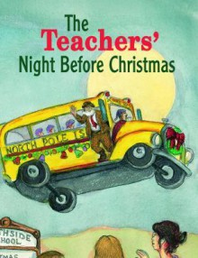 Teachers' Night Before Christmas, The - Steven L. Layne, Clement C. Moore