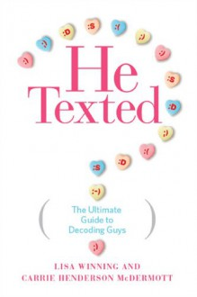 He Texted: The Ultimate Guide to Dating in the Digital Era - Lisa Winning, Carrie Henderson-McDermott