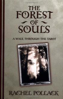 The Forest of Souls: A Walk Through the Tarot - Rachel Pollack, Gavin Dayton Duffy