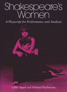 Shakespeare's Women: A Playscript for Performance and Analysis - Libby Appel, Michael Flachmann