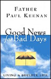 Good News for Bad Days: Living a Soulful Life - Paul Keenan