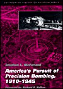America's Pursuit of Precision Bombing, 1910-1945 - Stephen L. McFarland