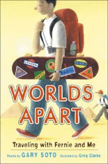 Worlds Apart: Fernie and Me - Gary Soto, Greg Clarke