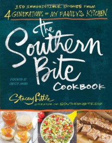 The Southern Bite Cookbook: 150 Irresistible Dishes from 4 Generations of My Family's Kitchen - Stacey Little, Christy Jordan