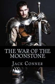 The War of the Moonstone - Jack Conner