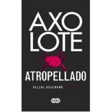 Axolote atropellado - Helene Hegemann