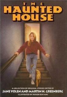 The Haunted House: A Collection Of Original Stories - Jane Yolen, Doron Ben-Ami