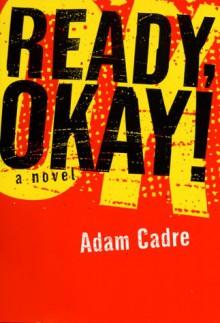 Ready, Okay!: A Novel - Adam Cadre