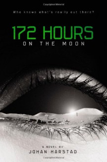 172 Hours on the Moon - Johan Harstad, Tara F. Chace