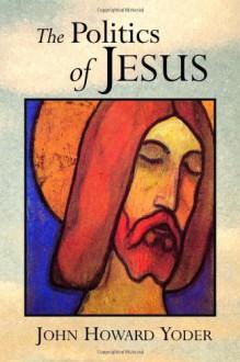 The Politics of Jesus - John Howard Yoder