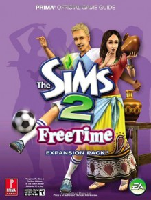 The Sims 2 FreeTime: Prima Official Game Guide - Prima Publishing, Greg Kramer