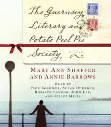 The Guernsey Literary and Potato Peel Pie Society: A Novel - Paul Boehmer, Juliet Mills, Susan Duerden, Annie Barrows, Mary Ann Shaffer, John Lee, Rosalyn Landor