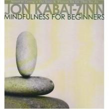Mindfulness for Beginners - Jon Kabat-Zinn