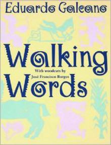 Walking Words - Eduardo Galeano, Mark Fried, Jose Francisco Borges