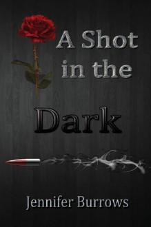 A Shot in the Dark - Jennifer Burrows