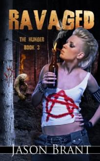 Ravaged (The Hunger #3) - Jason Brant