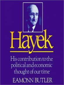 Hayek: His Contribution To The Political And Economic Thought Of Our Time - Eamonn Butler