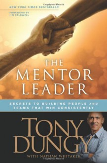 The Mentor Leader: Secrets to Building People and Teams That Win Consistently - Tony Dungy, Jim Caldwell, Nathan Whitaker