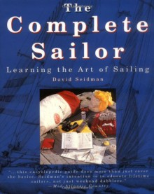 The Complete Sailor: Learning the Art of Sailing - David Seidman, Kelly Mulford