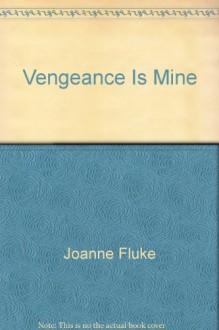Vengeance is Mine - Joanne Fluke