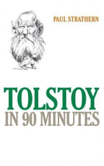 Tolstoy in 90 Minutes - Paul Strathern