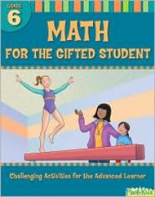 Math for the Gifted Student: Grade 6 (For the Gifted Student) - Danielle Denega, Flash Kids