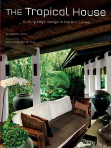 The Tropical House: Cutting Edge Design in the Philippines - Elizabeth Reyes, Luca Tettoni, Luca Invernizzi Tettoni