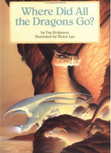 Where Did All The Dragons Go? - Fay Robinson, Victor Lee