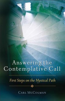 Answering The Contemplative Call: First Steps on the Mystical Path - Carl McColman