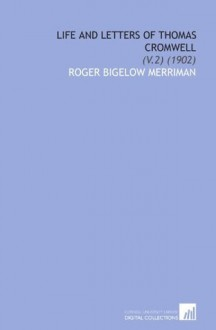 Life and Letters of Thomas Cromwell (Volume 2) - Roger Merriman