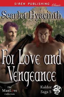 For Love and Vengeance [Kaldor Saga 5] (Siren Publishing Classic ManLove) - Scarlet Hyacinth