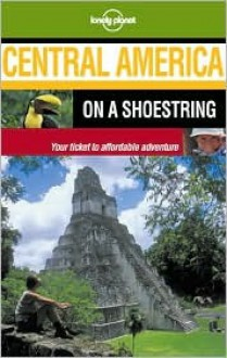 Central America on a Shoestring - David Zingarelli, Daniel Schechter, Lonely Planet