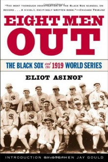 Eight Men Out: The Black Sox and the 1919 World Series - Eliot Asinof