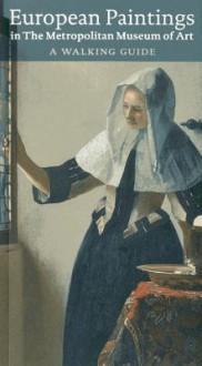European Paintings in the Metropolitan Museum of Art: A Walking Guide - Keith Christiansen, Katharine Baetjer