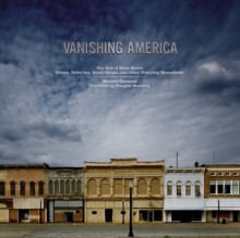 Vanishing America: The End of Main Street Dinners, Drive-Ins, Donut Shops, and Other Everyday Monuments - Michael Eastman, William H. Gass