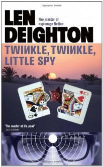 Twinkle, Twinkle, Little Spy. Len Deighton - Len Deighton