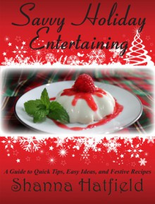 Savvy Holiday Entertaining - Shanna Hatfield