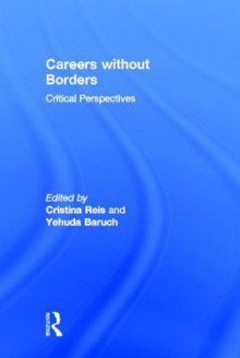 Careers Without Borders: Critical Perspectives - Yehuda Baruch, Christina Reis