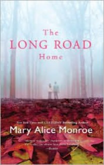 The Long Road Home - Mary Alice Monroe