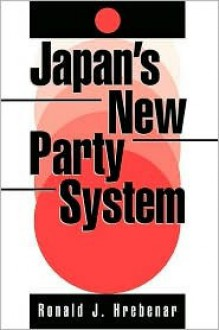 Japan's New Party System - Ronald J. Hrebenar