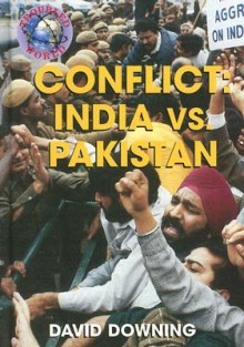 Conflict: India Vs Pakistan (Troubled World) - David Downing