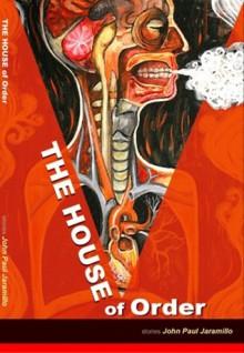 The House of Order: Stories - John Paul Jaramillo