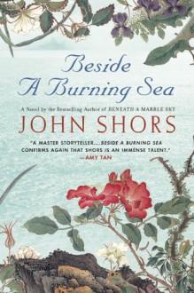 Beside A Burning Sea - John Shors, Richard Poe