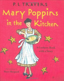Mary Poppins in the Kitchen: A Cookery Book with a Story - P.L. Travers, Mary Shepard